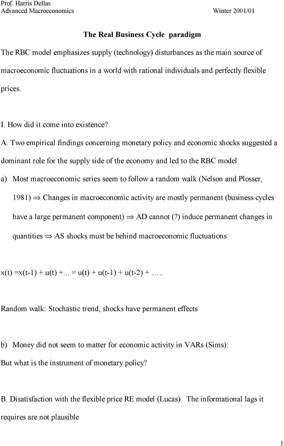 Two empirical findings concerning moneary policy and economic shocks suggesed a dominan role for he supply side of he economy and led o he RBC model a) Mos macroeconomic series seem o follow a random