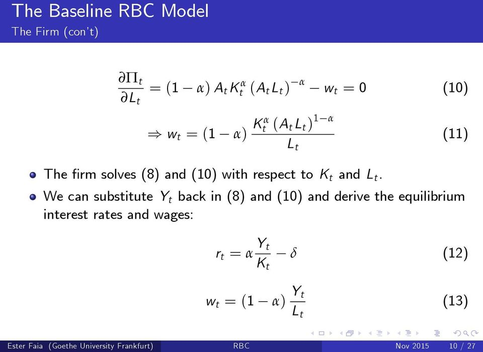 We can substitute Y t back in (8) and (10) and derive the equilibrium interest rates and
