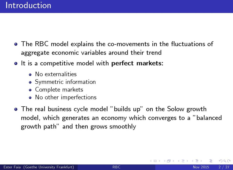 other imperfections The real business cycle model builds up on the Solow growth model, which generates an economy