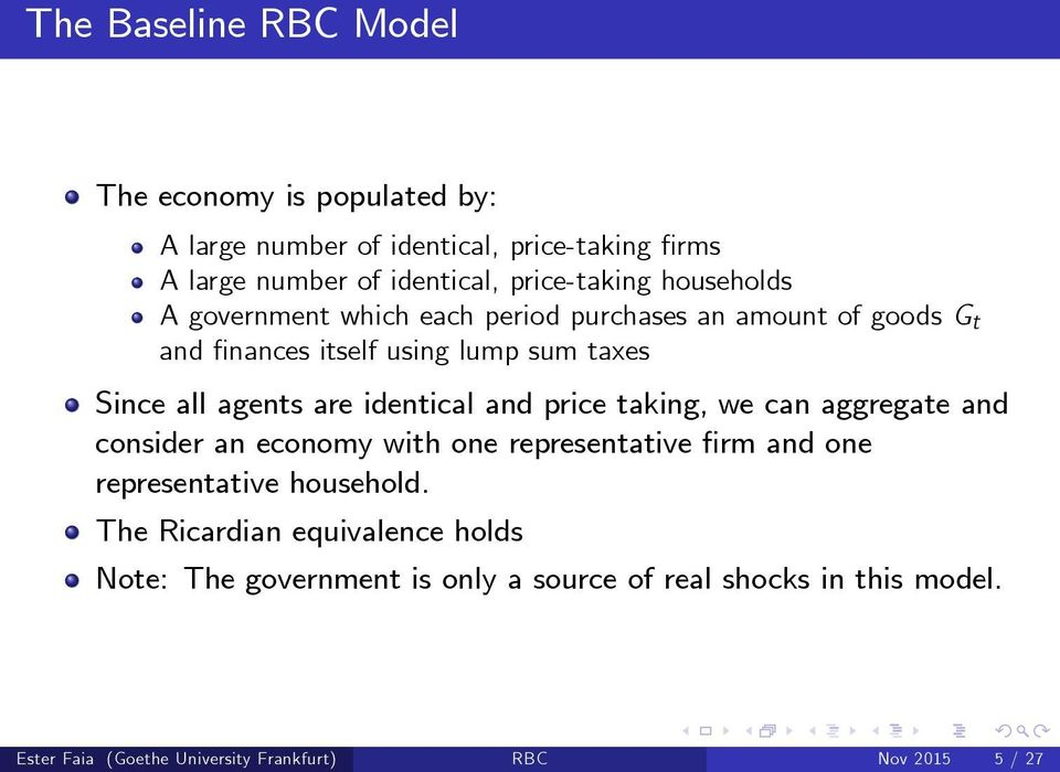 price taking, we can aggregate and consider an economy with one representative rm and one representative household.