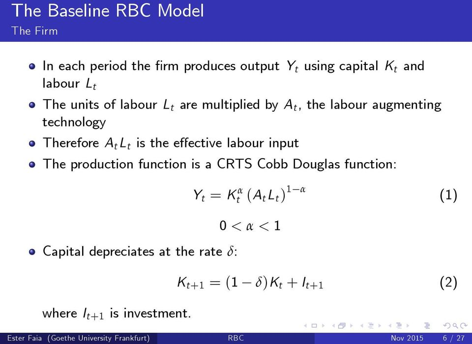 function is a CRTS Cobb Douglas function: Capital depreciates at the rate δ: where I t+1 is investment.