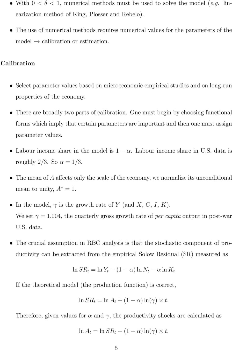 Calibration Select parameter values based on microeconomic empirical studies and on long-run properties of the economy. There are broadly two parts of calibration.