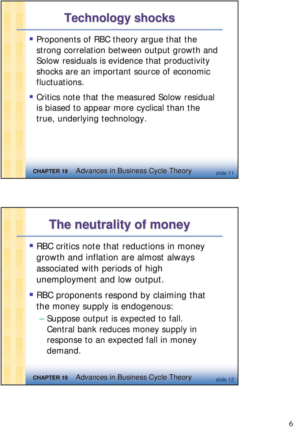 Advances in Business Cycle Theory slide 11 The neutrality of money RBC critics note that reductions in money growth and inflation are almost always associated with periods of high
