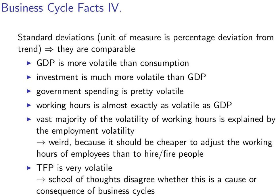 much more volatile than GDP government spending is pretty volatile working hours is almost exactly as volatile as GDP vast majority of the
