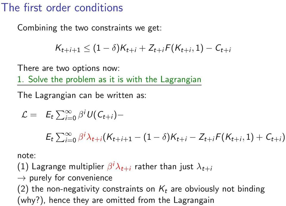 Solve the problem as it is with the Lagrangian The Lagrangian can be written as: L = E t i=0 βi U(C t+i ) E t i=0 βi λ t+i (K