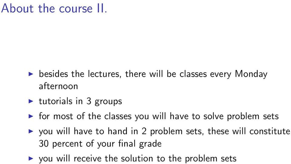 in 3 groups for most of the classes you will have to solve problem sets you