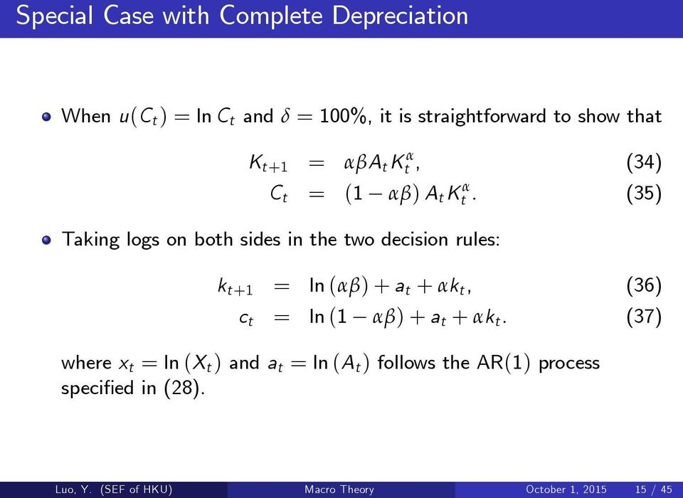 (35) Taking logs on both sides in the two decision rules: k t+1 = ln (αβ) + a t + αk t, (36) c t = ln (1