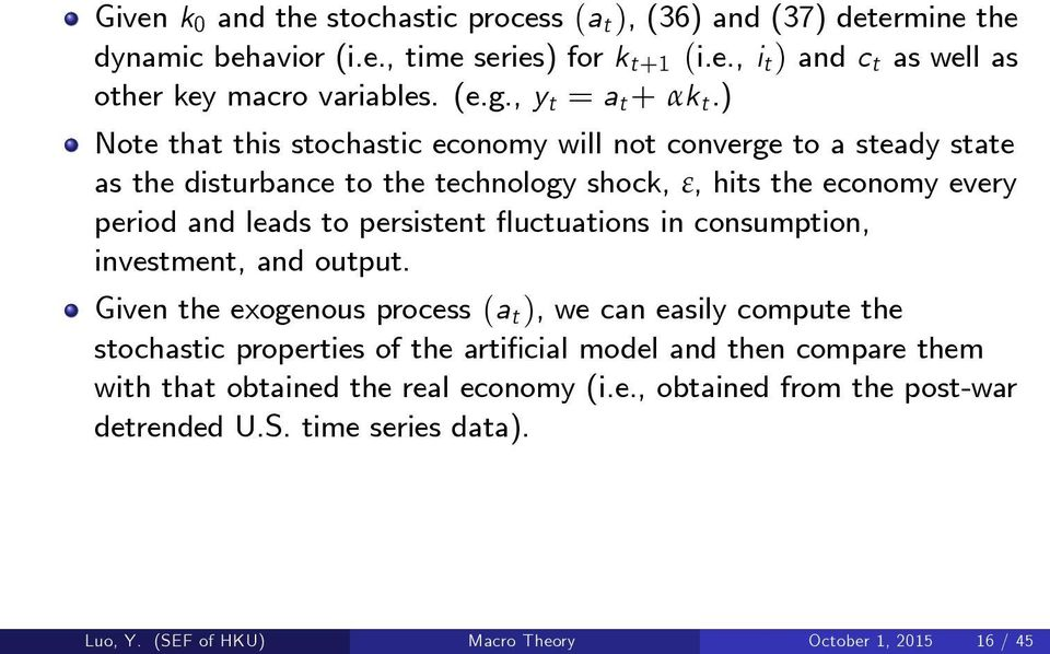 ) Note that this stochastic economy will not converge to a steady state as the disturbance to the technology shock, ε, hits the economy every period and leads to persistent