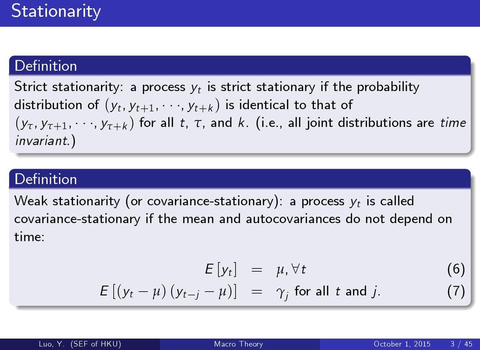 ) De nition Weak stationarity (or covariance-stationary): a process y t is called covariance-stationary if the mean and