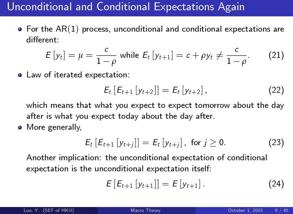 (21) Law of iterated expectation: E t [E t+1 [y t+2 ]] = E t [y t+2 ], (22) which means that what you expect to expect tomorrow about the day after is what you