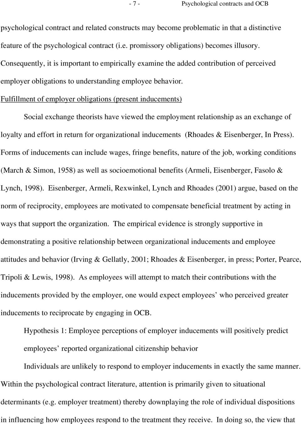 Fulfillment of employer obligations (present inducements) Social exchange theorists have viewed the employment relationship as an exchange of loyalty and effort in return for organizational