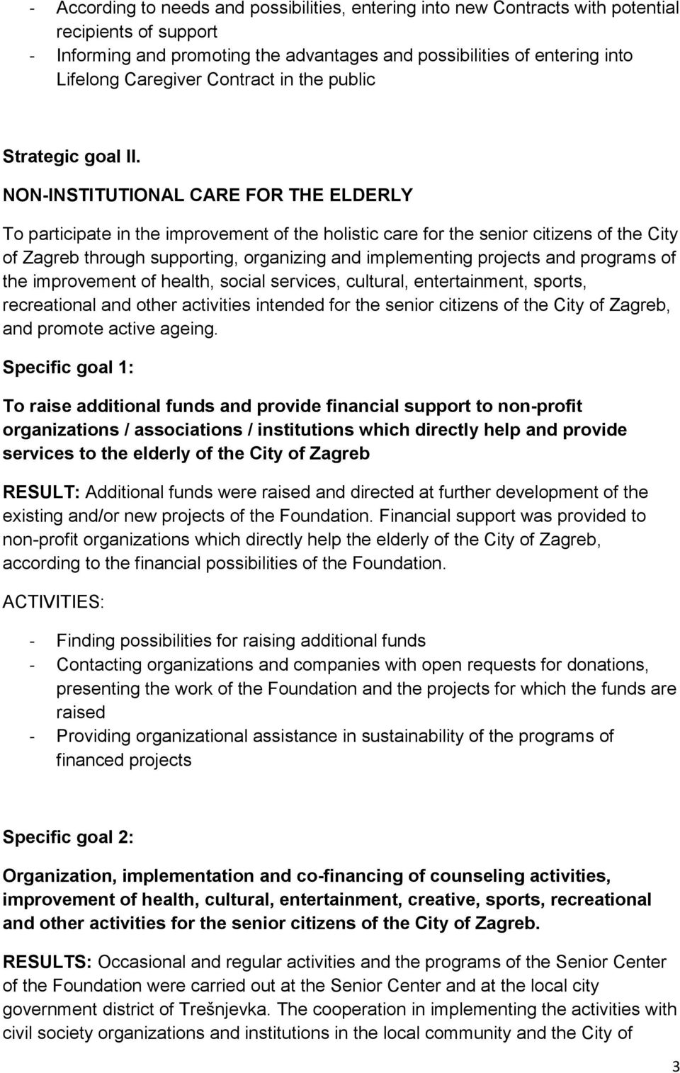 NON-INSTITUTIONAL CARE FOR THE ELDERLY To participate in the improvement of the holistic care for the senior citizens of the City of Zagreb through supporting, organizing and implementing projects