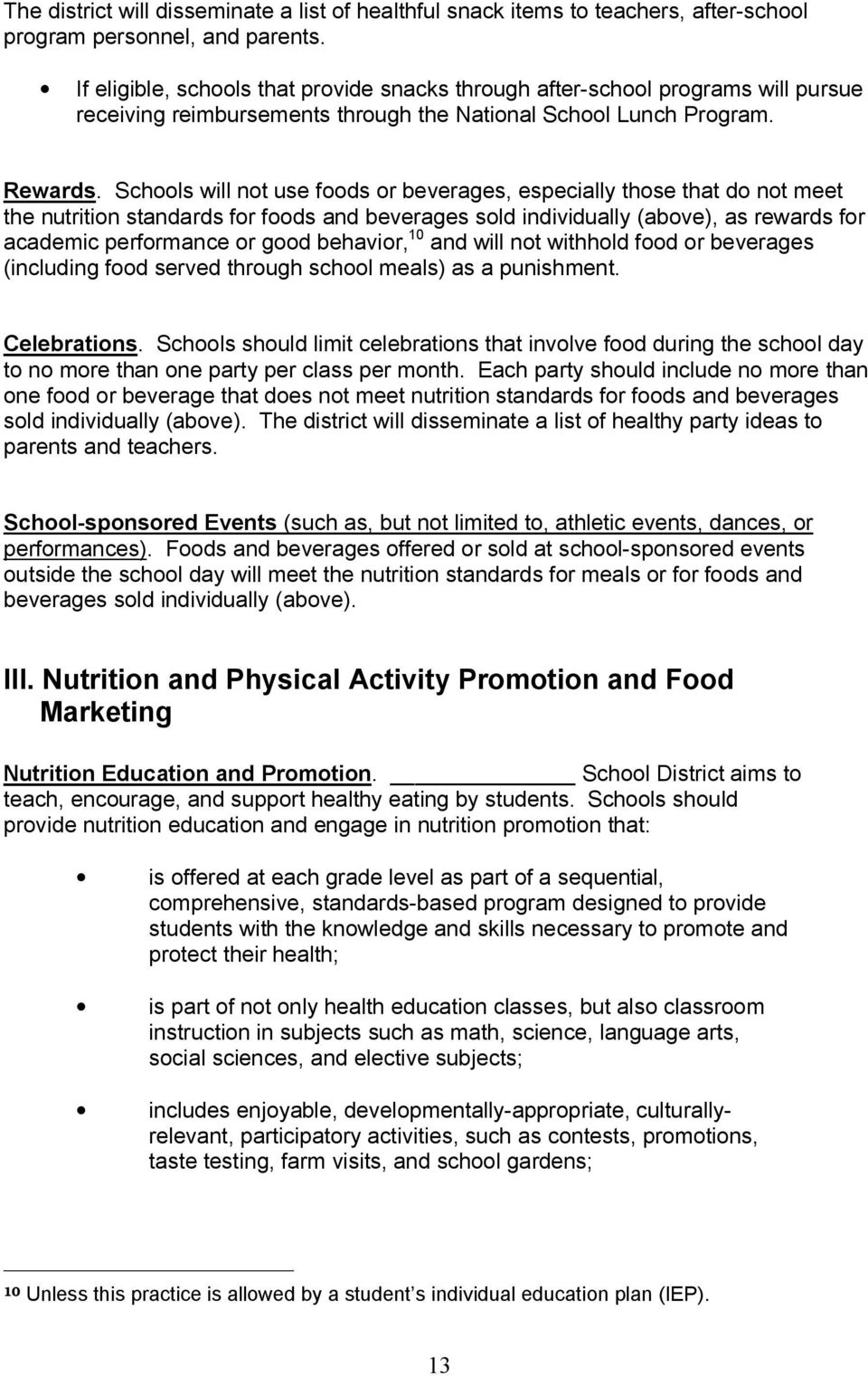 Schools will not use foods or beverages, especially those that do not meet the nutrition standards for foods and beverages sold individually (above), as rewards for academic performance or good