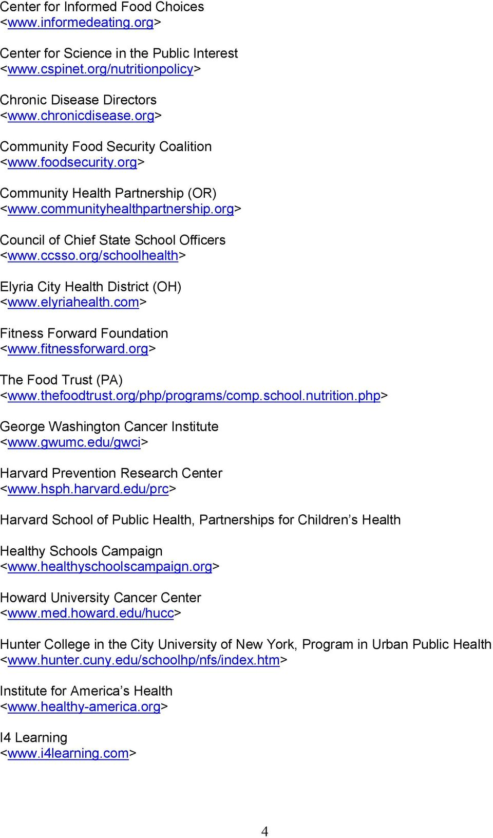 org/schoolhealth> Elyria City Health District (OH) <www.elyriahealth.com> Fitness Forward Foundation <www.fitnessforward.org> The Food Trust (PA) <www.thefoodtrust.org/php/programs/comp.school.nutrition.