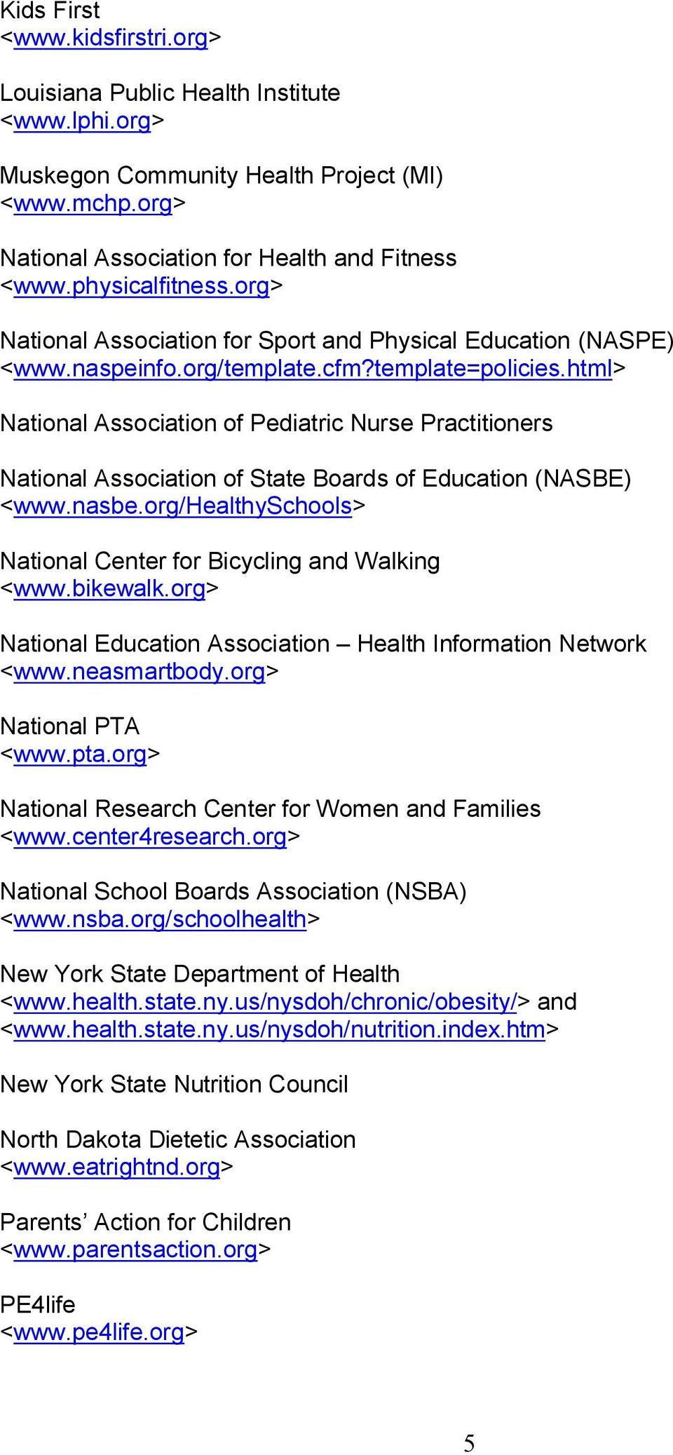 html> National Association of Pediatric Nurse Practitioners National Association of State Boards of Education (NASBE) <www.nasbe.org/healthyschools> National Center for Bicycling and Walking <www.