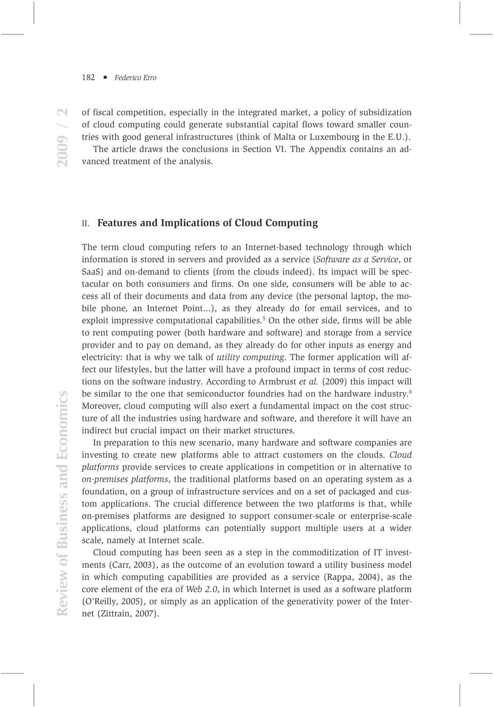 Feaures and Implicaions of Cloud Compuing The erm cloud compuing refers o an Inerne-based echnology hrough which informaion is sored in servers and provided as a service (Sofware as a Service, or