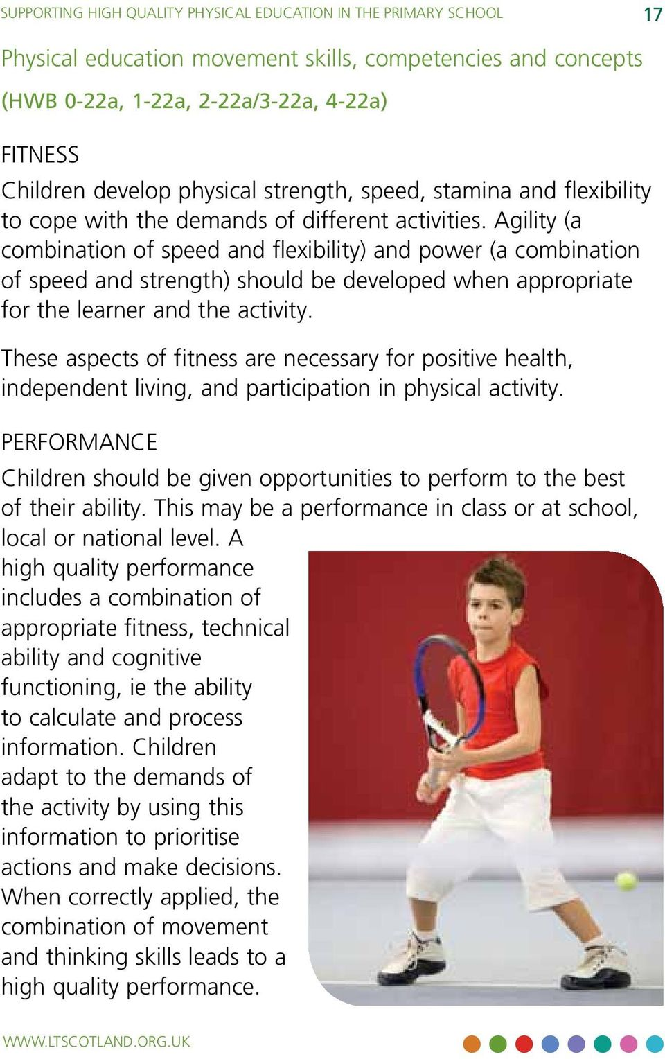 Agility (a combination of speed and flexibility) and power (a combination of speed and strength) should be developed when appropriate for the learner and the activity.