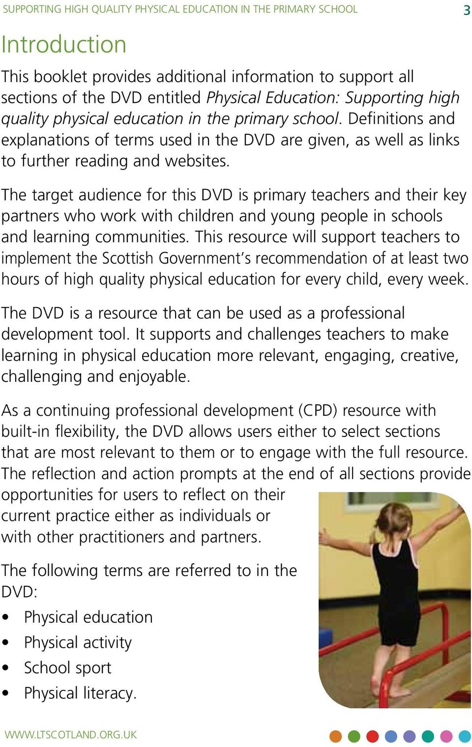 The target audience for this DVD is primary teachers and their key partners who work with children and young people in schools and learning communities.