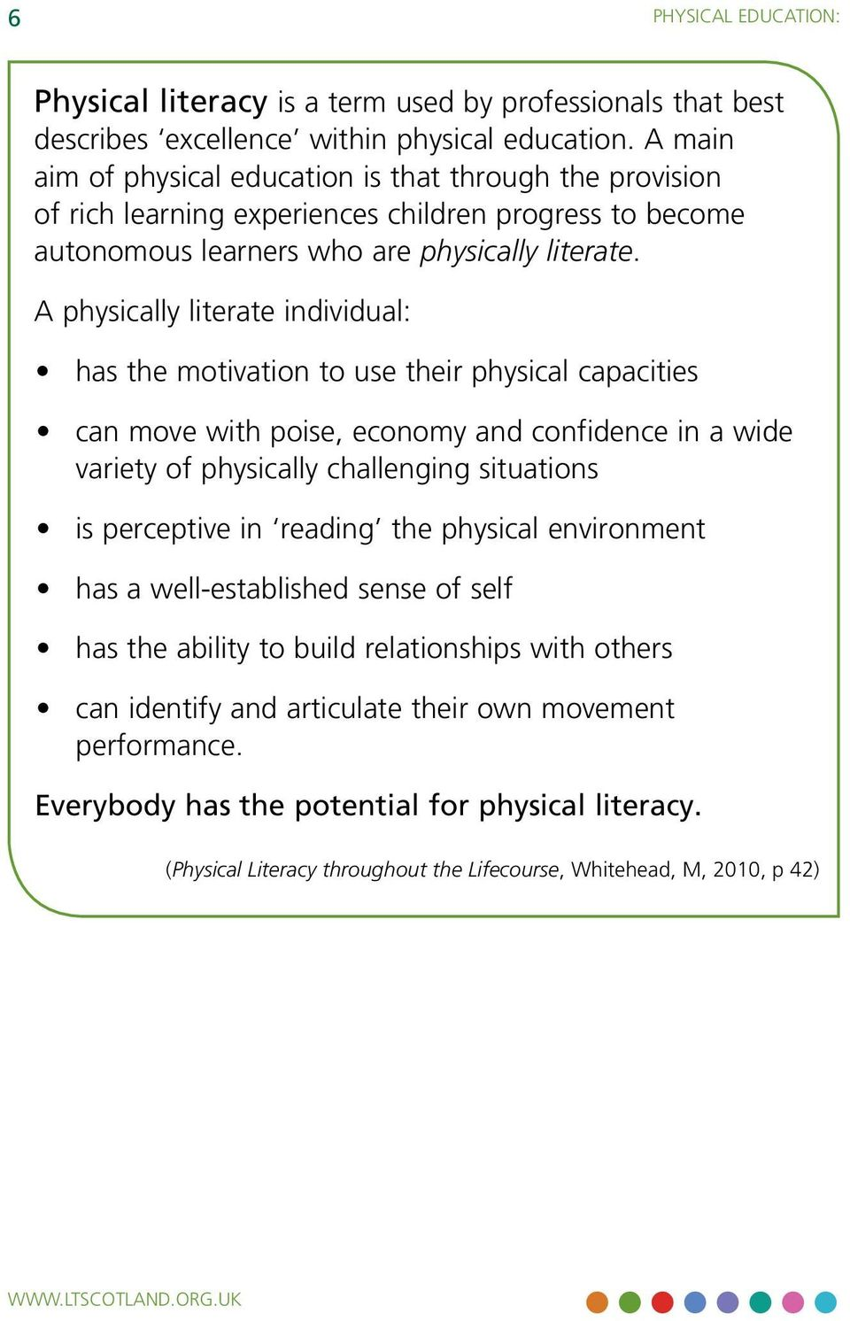 A physically literate individual: has the motivation to use their physical capacities can move with poise, economy and confidence in a wide variety of physically challenging situations is perceptive