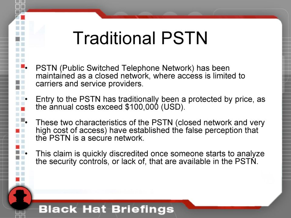 These two characteristics of the PSTN (closed network and very high cost of access) have established the false perception that the PSTN