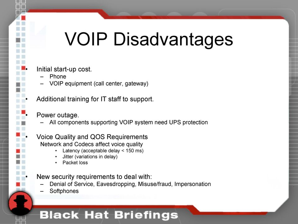 All components supporting VOIP system need UPS protection Voice Quality and QOS Requirements Network and Codecs