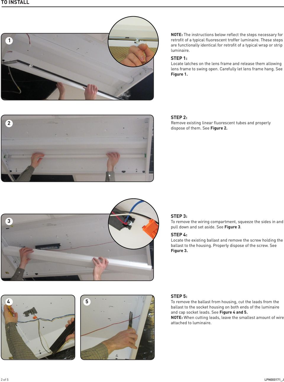 Carefully let lens frame hang. See Figure 1. 2 STEP 2: Remove existing linear fluorescent tubes and properly dispose of them. See Figure 2.