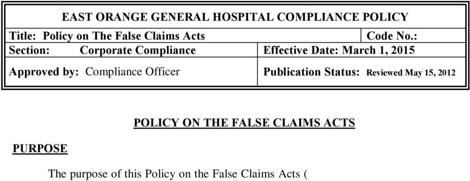 Policy on the False Claims Acts ( Policy ) is to provide information to employees, contractors and agents of East Orange General Hospital (the Hospital ) regarding the federal False Claims Act, the