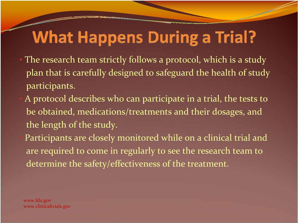 A protocol describes who can participate in a trial, the tests to be obtained, medications/treatments and their dosages, and