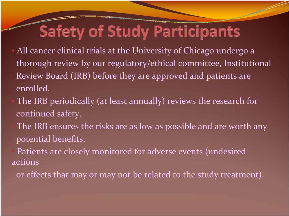 The IRB periodically (at least annually) reviews the research for continued safety.