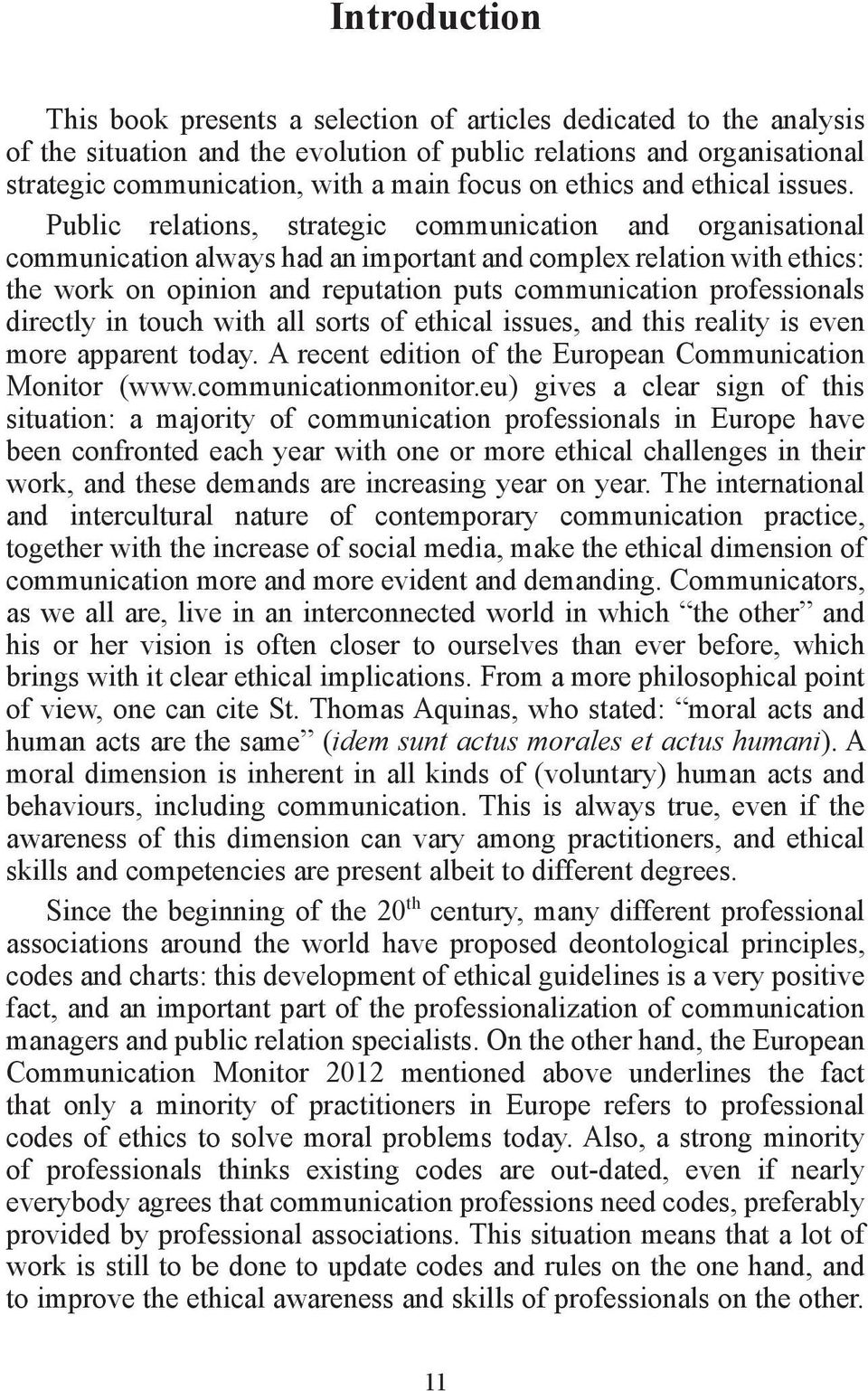 Public relations, strategic communication and organisational communication always had an important and complex relation with ethics: the work on opinion and reputation puts communication