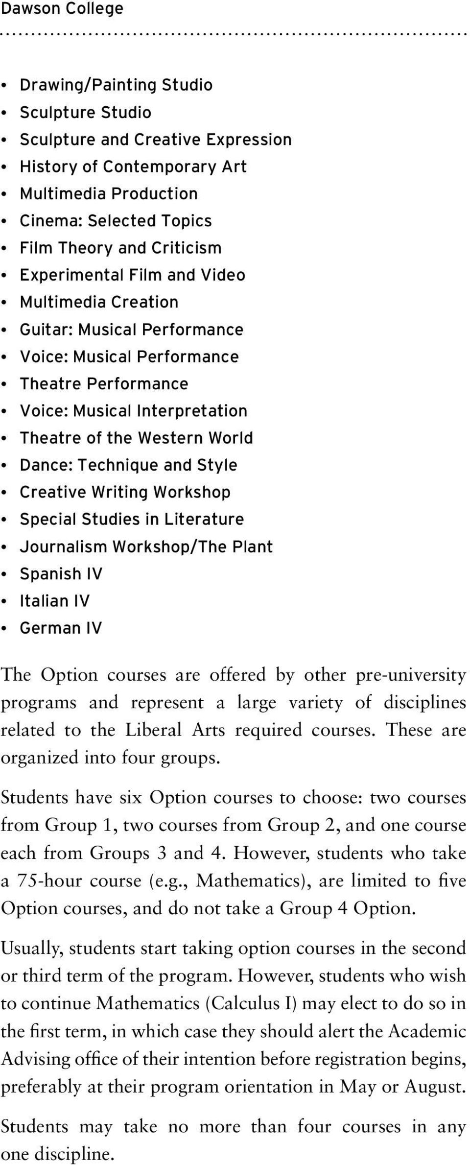 and Style Creative Writing Workshop Special Studies in Literature Journalism Workshop/The Plant Spanish IV Italian IV German IV The Option courses are offered by other pre-university programs and