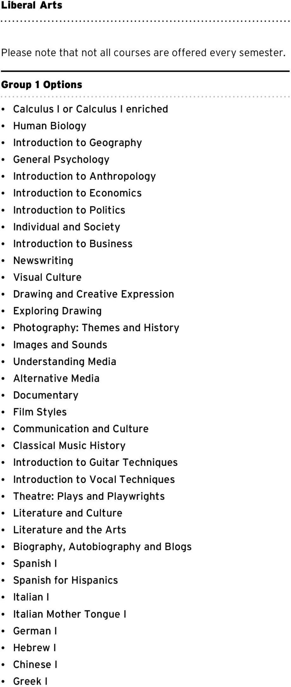 and Society Introduction to Business Newswriting Visual Culture Drawing and Creative Expression Exploring Drawing Photography: Themes and History Images and Sounds Understanding Media Alternative