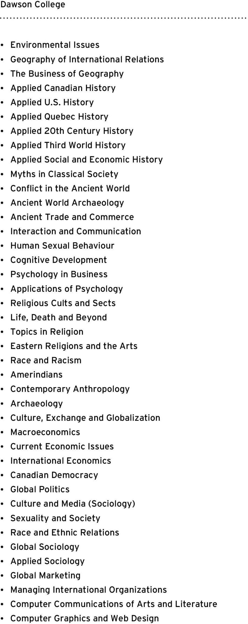 Archaeology Ancient Trade and Commerce Interaction and Communication Human Sexual Behaviour Cognitive Development Psychology in Business Applications of Psychology Religious Cults and Sects Life,