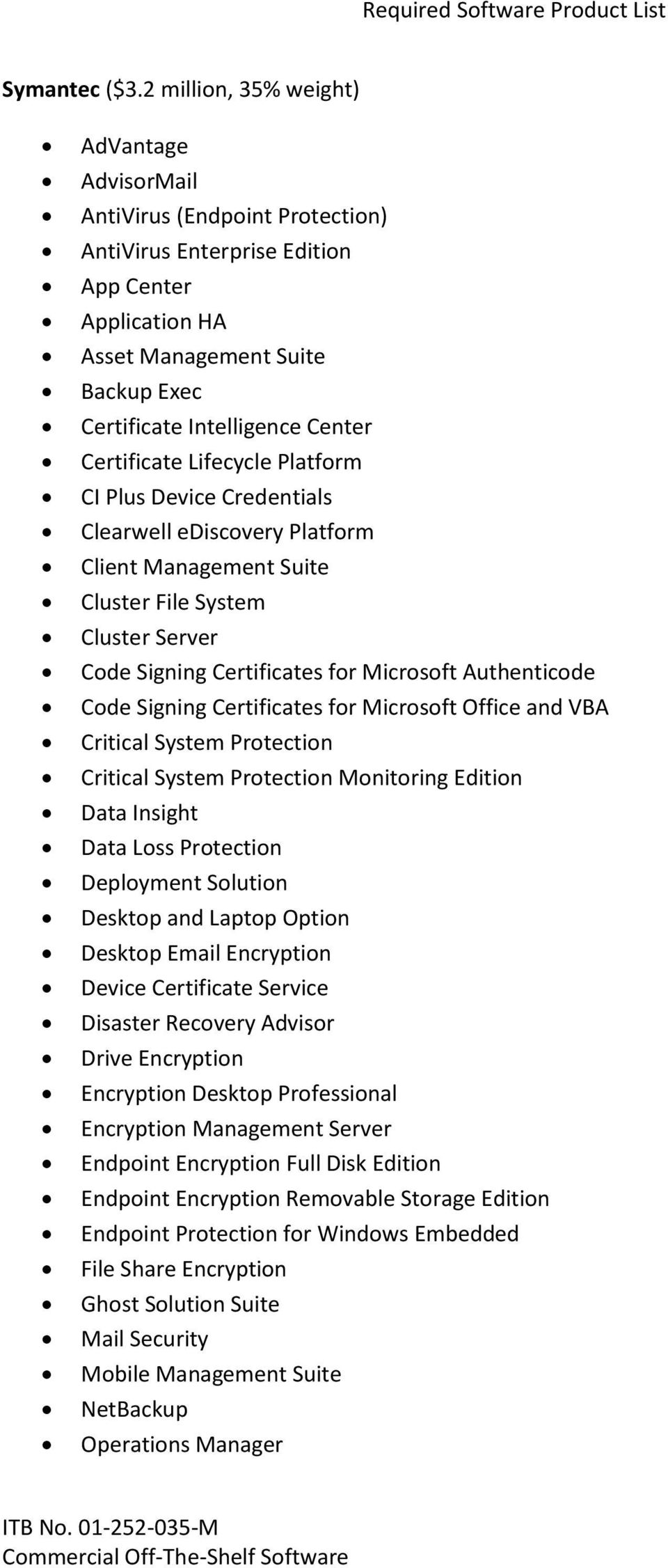 Certificate Lifecycle Platform CI Plus Device Credentials Clearwell ediscovery Platform Client Management Suite Cluster File System Cluster Server Code Signing Certificates for Microsoft Authenticode