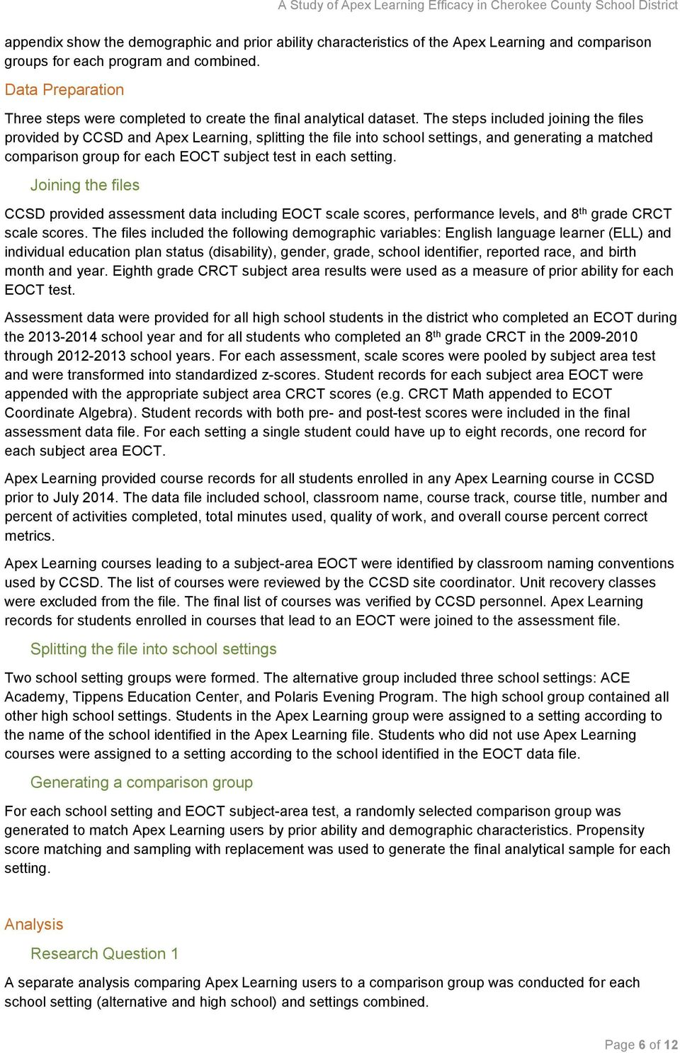 The steps included joining the files provided by CCSD and Apex Learning, splitting the file into school settings, and generating a matched comparison group for each EOCT subject test in each setting.