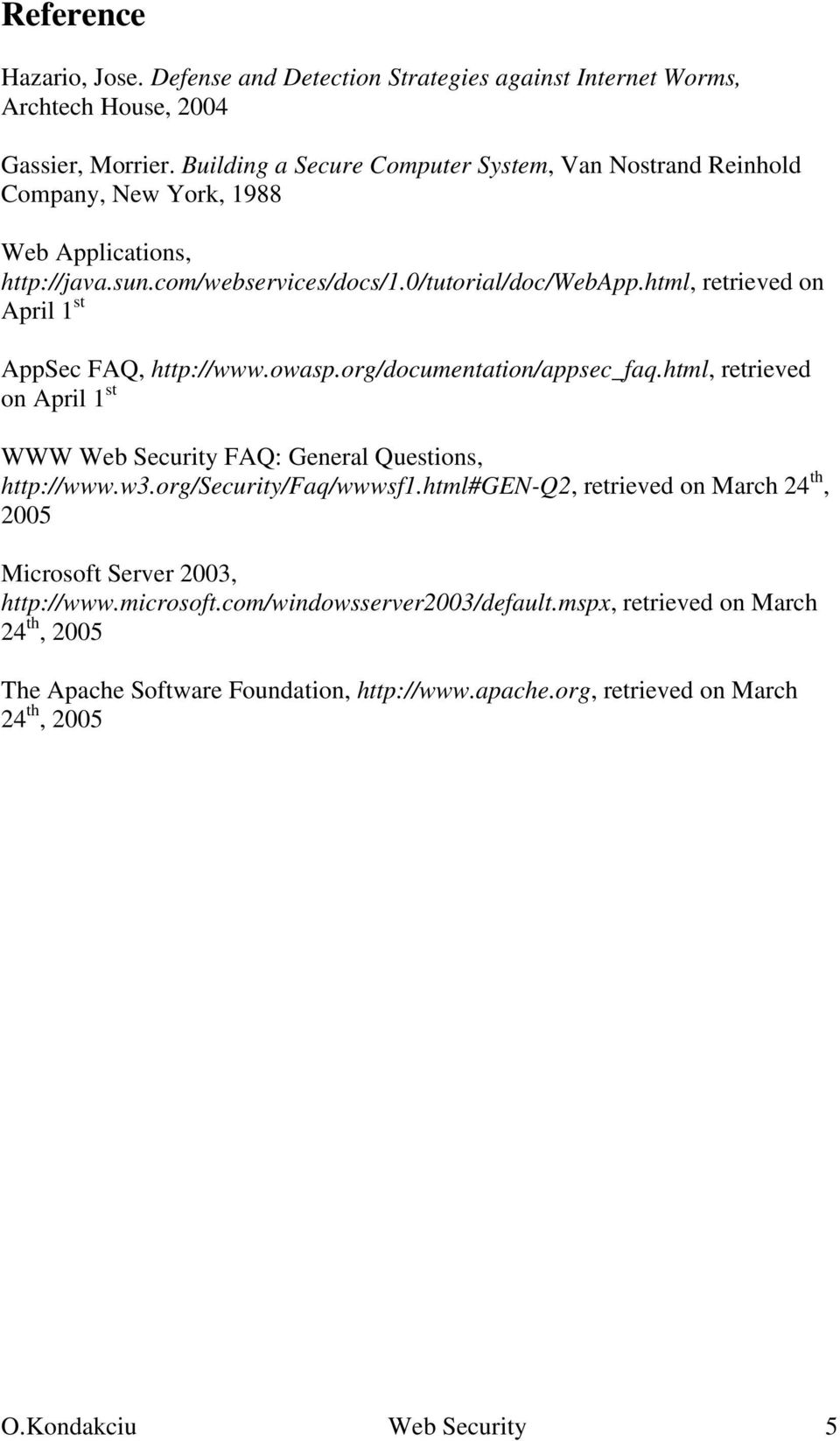 html, retrieved on April 1 st AppSec FAQ, http://www.owasp.org/documentation/appsec_faq.html, retrieved on April 1 st WWW Web Security FAQ: General Questions, http://www.w3.