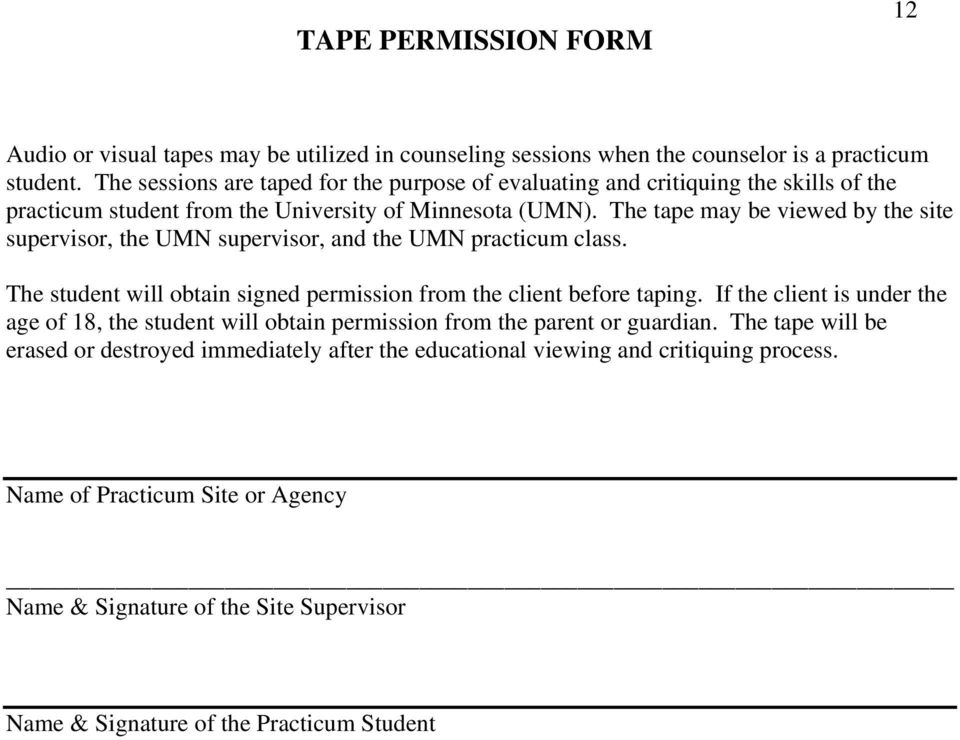 The tape may be viewed by the site supervisor, the UMN supervisor, and the UMN practicum class. The student will obtain signed permission from the client before taping.
