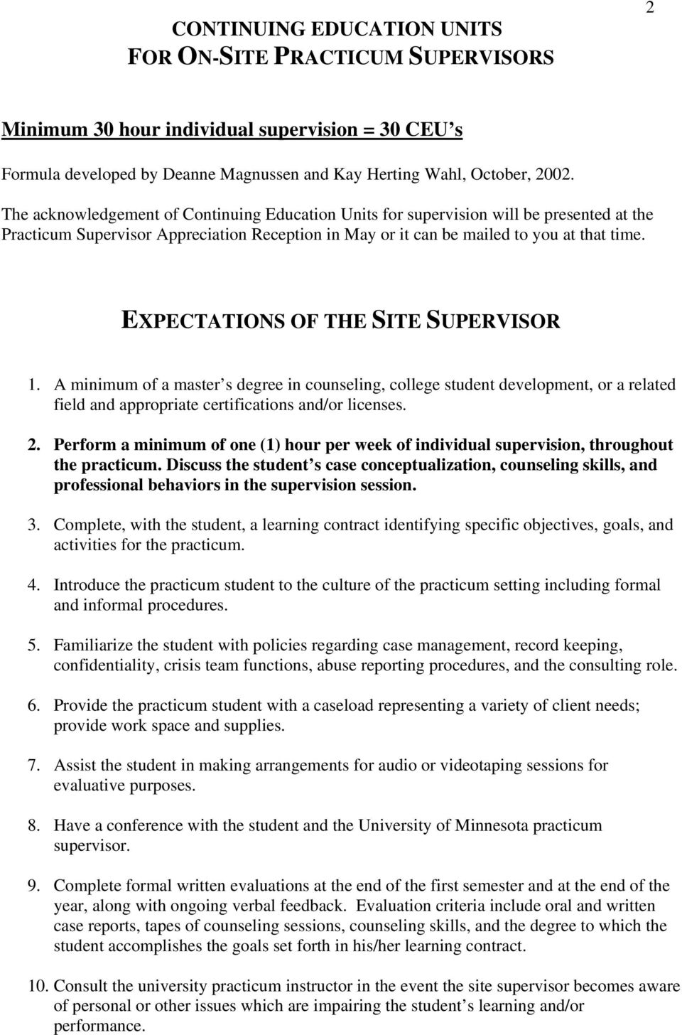 EXPECTATIONS OF THE SITE SUPERVISOR 1. A minimum of a master s degree in counseling, college student development, or a related field and appropriate certifications and/or licenses. 2.