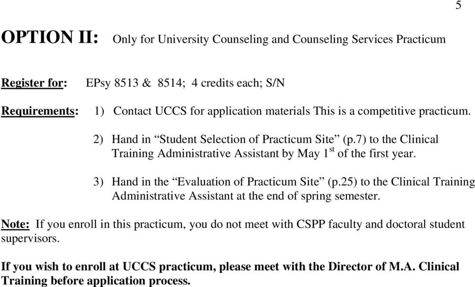 3) Hand in the Evaluation of Practicum Site (p.25) to the Clinical Training Administrative Assistant at the end of spring semester.