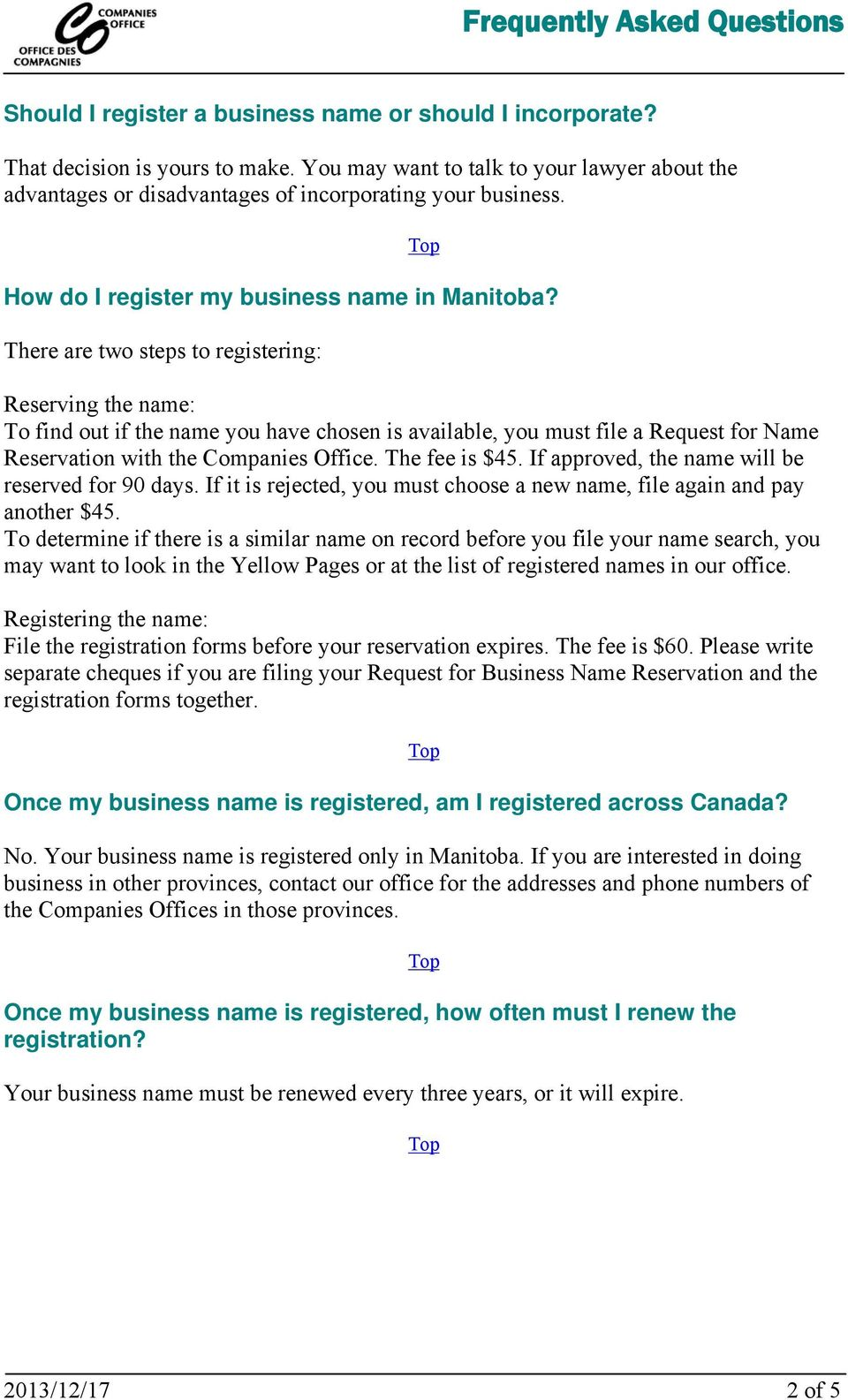 There are two steps to registering: Reserving the name: To find out if the name you have chosen is available, you must file a Request for Name Reservation with the Companies Office. The fee is $45.