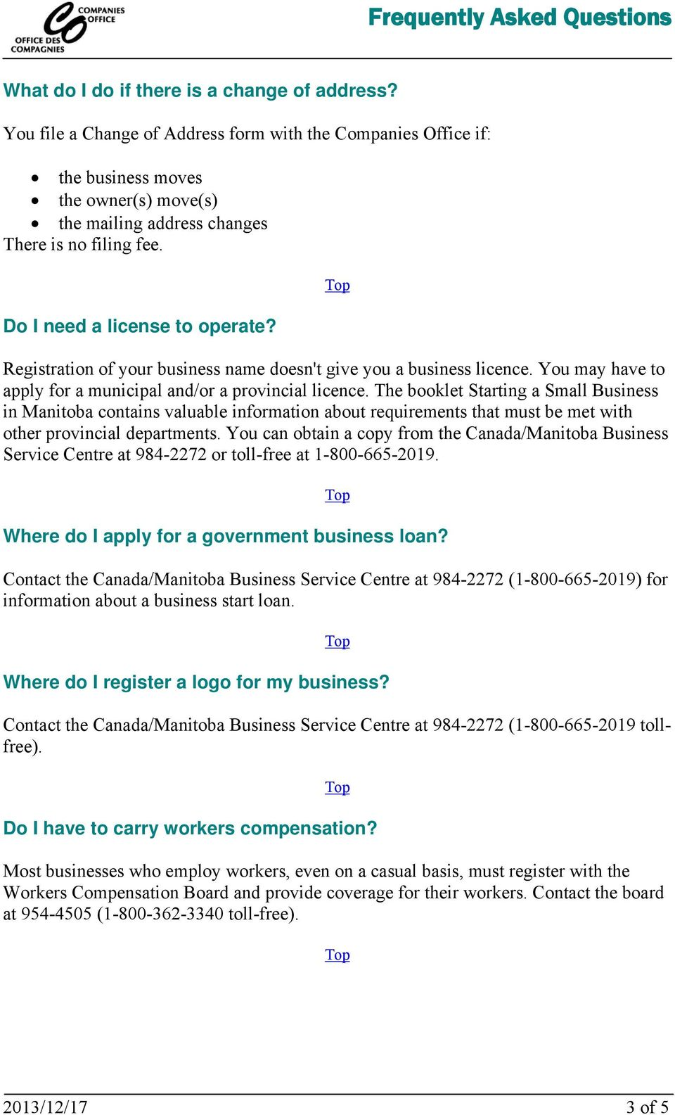 Registration of your business name doesn't give you a business licence. You may have to apply for a municipal and/or a provincial licence.