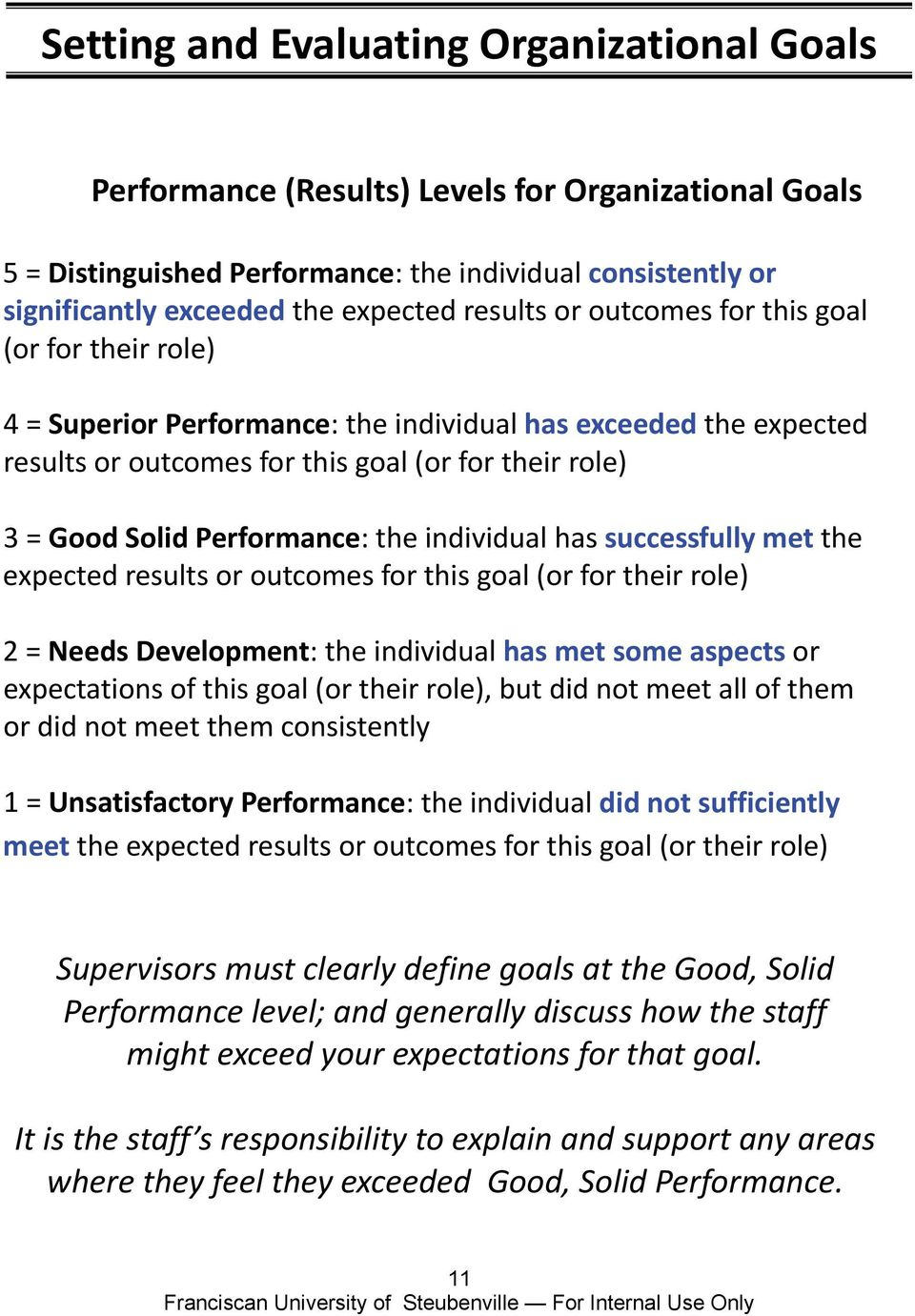 Performance: the individual has successfully met the expected results or outcomes for this goal (or for their role) 2 = Needs Development: the individual has met some aspects or expectations of this