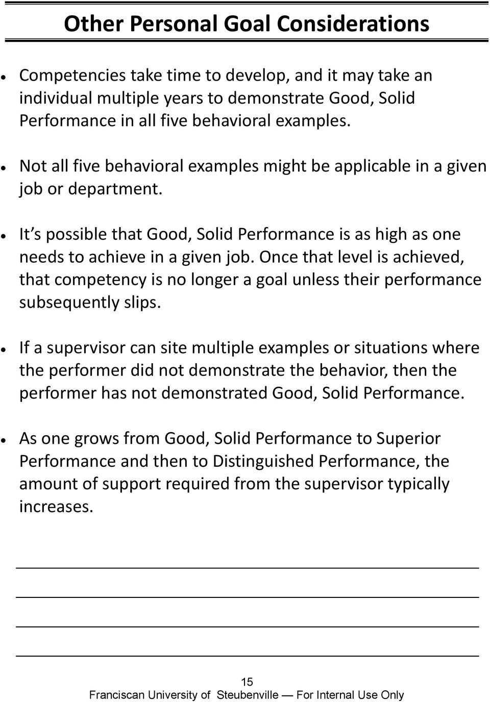 Once that level is achieved, that competency is no longer a goal unless their performance subsequently slips.