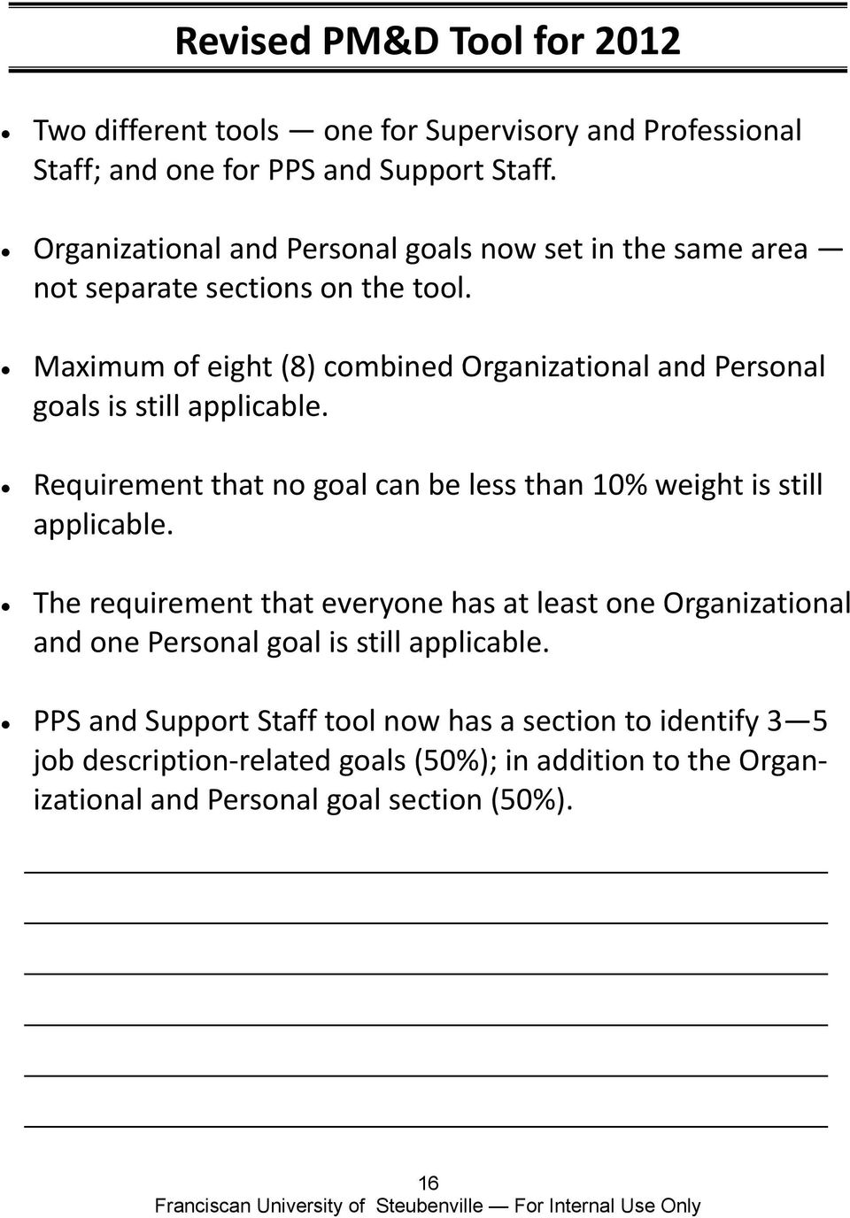 Maximum of eight (8) combined Organizational and Personal goals is still applicable. Requirement that no goal can be less than 10% weight is still applicable.