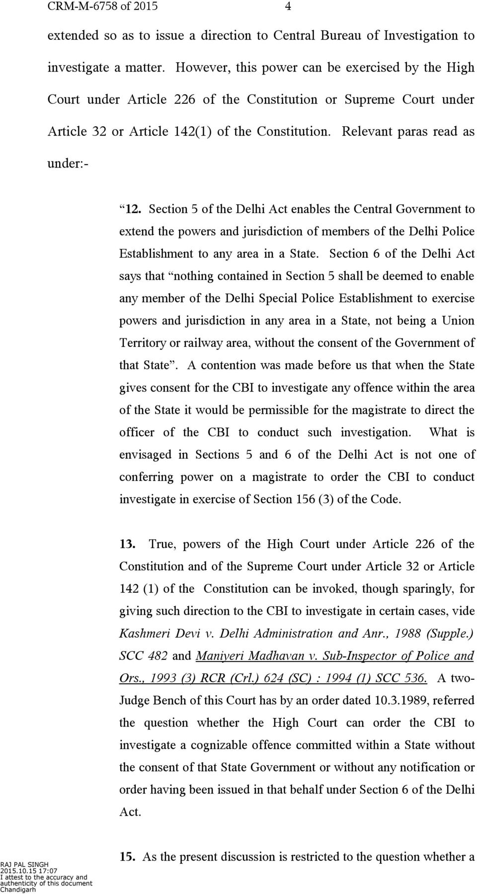 Section 5 of the Delhi Act enables the Central Government to extend the powers and jurisdiction of members of the Delhi Police Establishment to any area in a State.