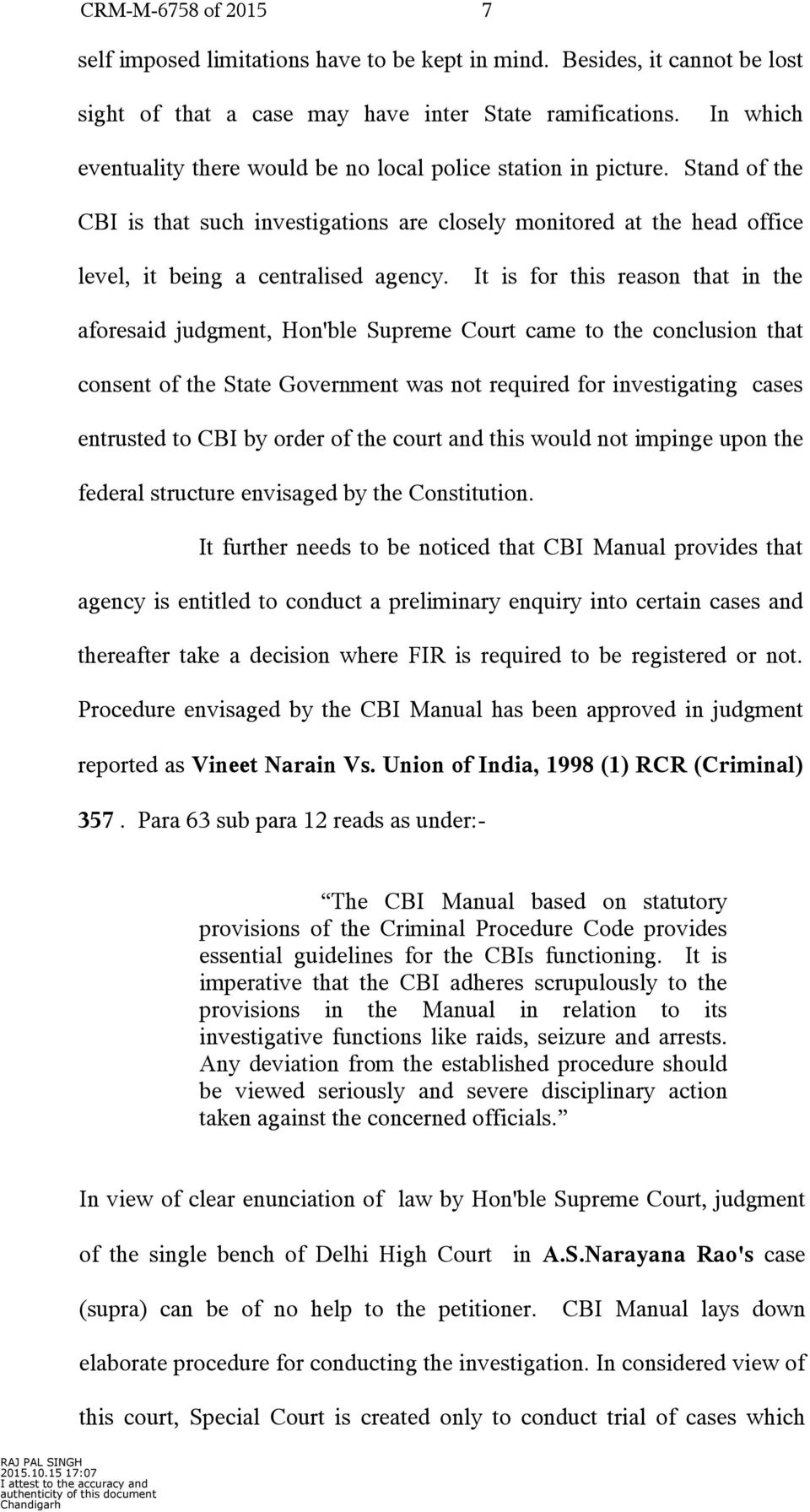 It is for this reason that in the aforesaid judgment, Hon'ble Supreme Court came to the conclusion that consent of the State Government was not required for investigating cases entrusted to CBI by