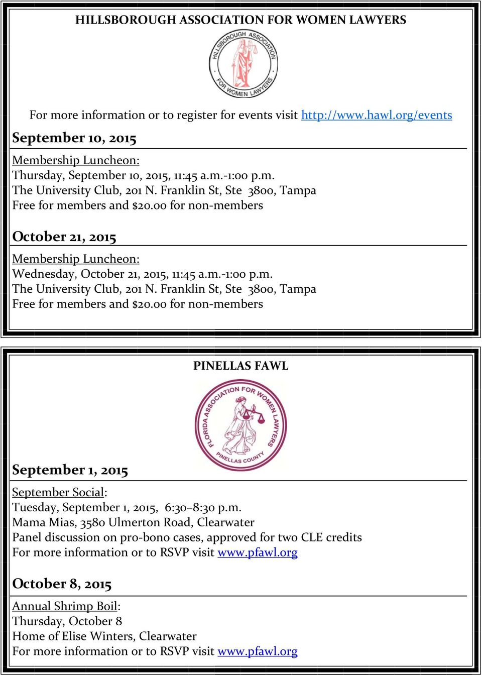 Franklin St, Ste 3800, Tampa Free for members and $20.00 for non members PINELLAS FAWL September 1, 2015 September Social: Tuesday, September 1, 2015, 6:30 8:30 p.m. Mama Mias, 3580 Ulmerton Road, Clearwater Panel discussion on pro bono cases, approved for two CLE credits For more information or to RSVP visit www.