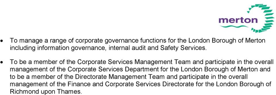 To be a member of the Corporate Services Management Team and participate in the overall management of the Corporate Services
