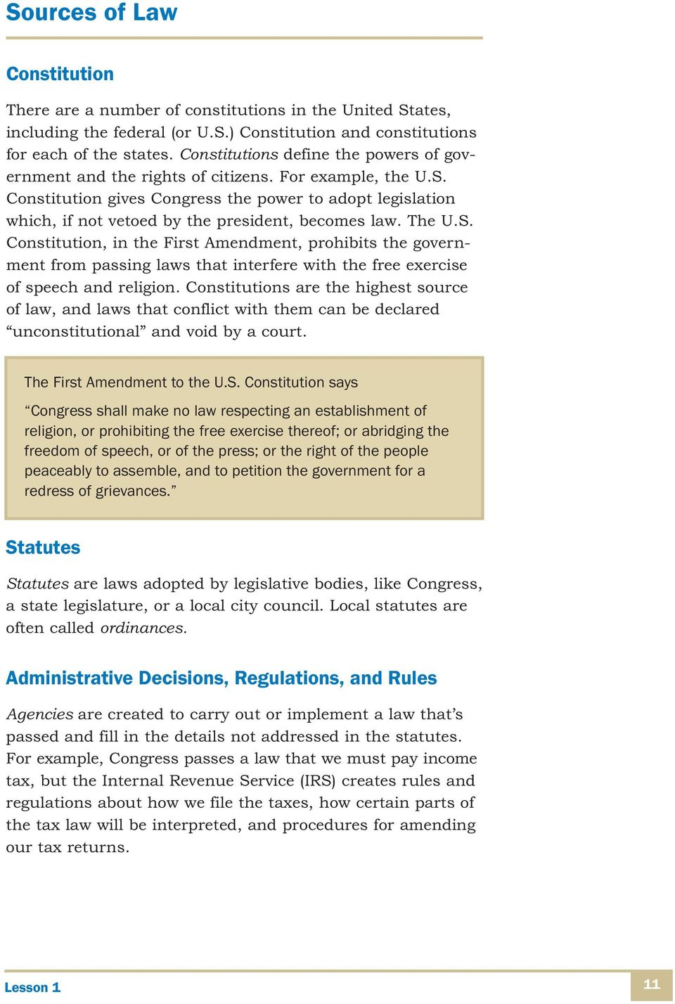 Constitution gives Congress the power to adopt legislation which, if not vetoed by the president, becomes law. The U.S.