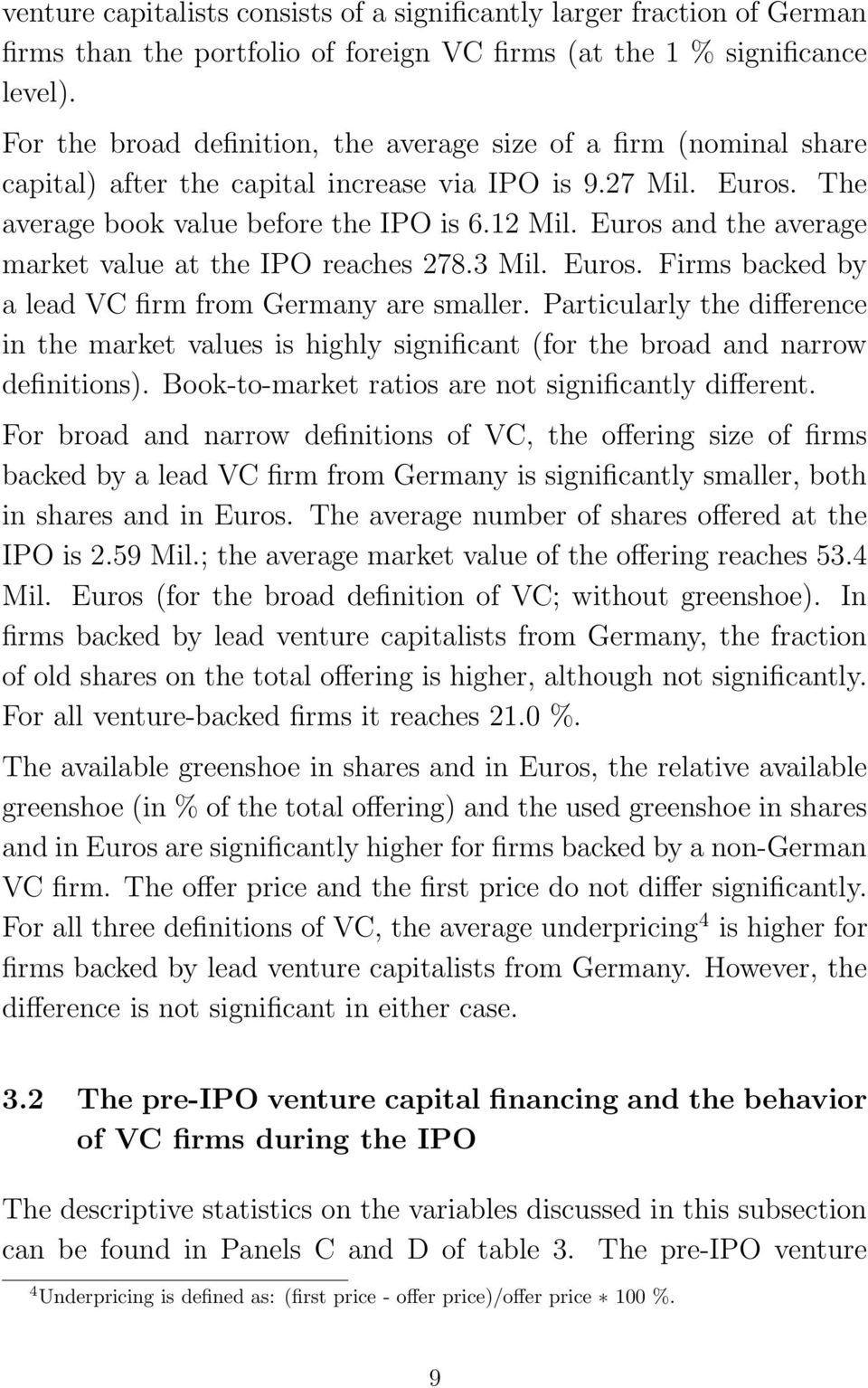 Euros and the average market value at the IPO reaches 278.3 Mil. Euros. Firms backed by a lead VC firm from Germany are smaller.